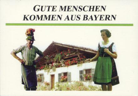 Gute Menschen kommen aus Bayern